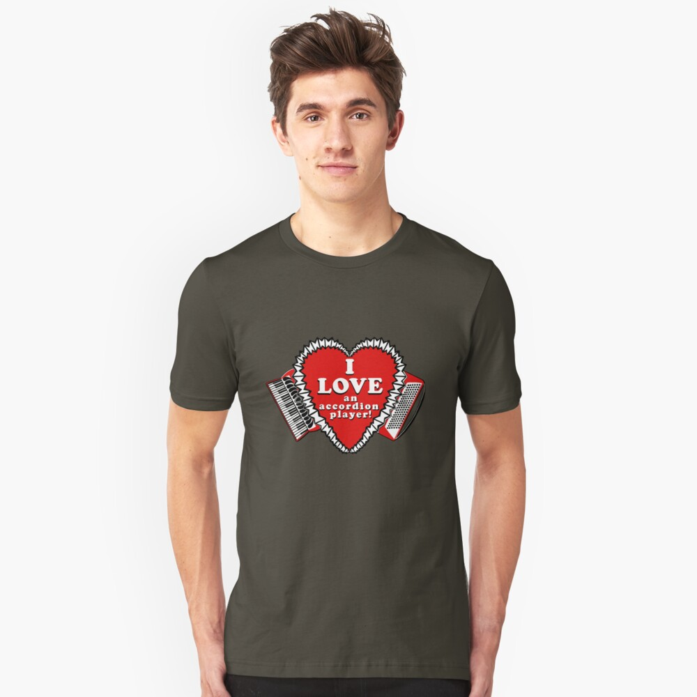 I Love an Accordion Player 3 by Julie the Bruce Unisex T-Shirt Front