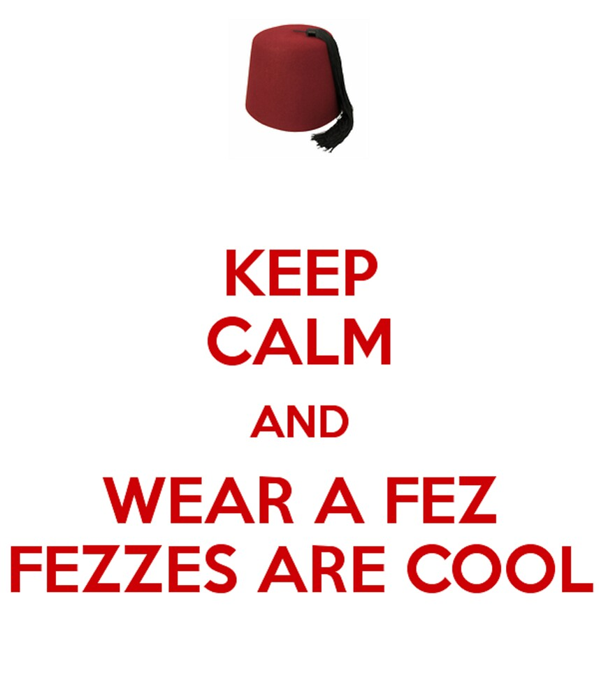 Fezzes are cool by irishalien