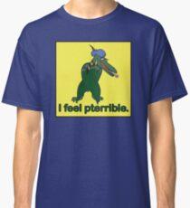 I feel pterrible Classic T-Shirt