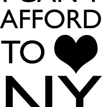 I Can't Afford to Heart NY by kittenrage221