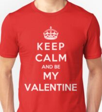 Keep Calm And Be My Valentine Unisex T-Shirt