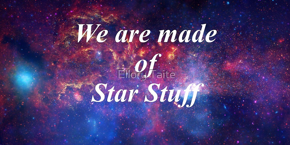 we are made of star stuff by Ellory Taite