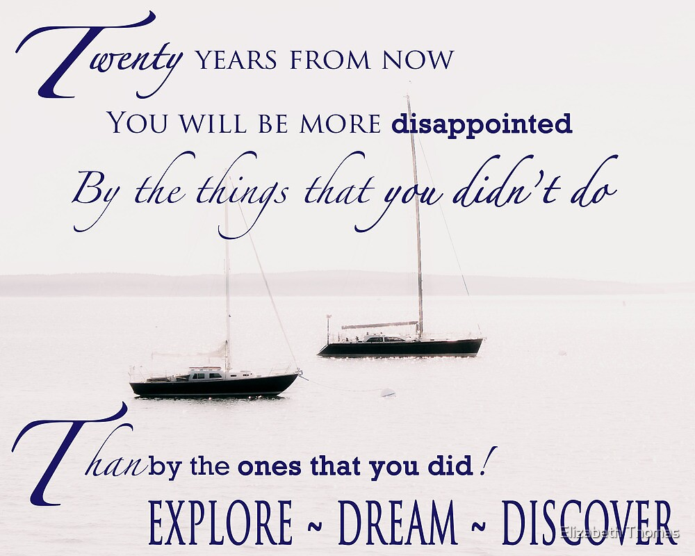 Mark Twain Quote - 20 yrs from now you will be more disappointed by Elizabeth Thomas