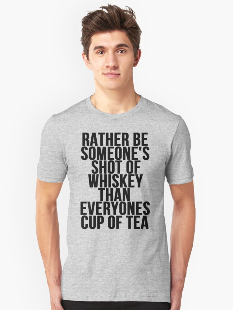 Rather Be Someone's Shot Of Whiskey Unisex T-Shirt Front