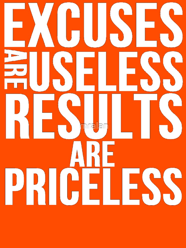 Excuses Are Useless Results Are Priceless by mralan