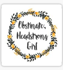 Obstinate, Headstrong Girl! Sticker