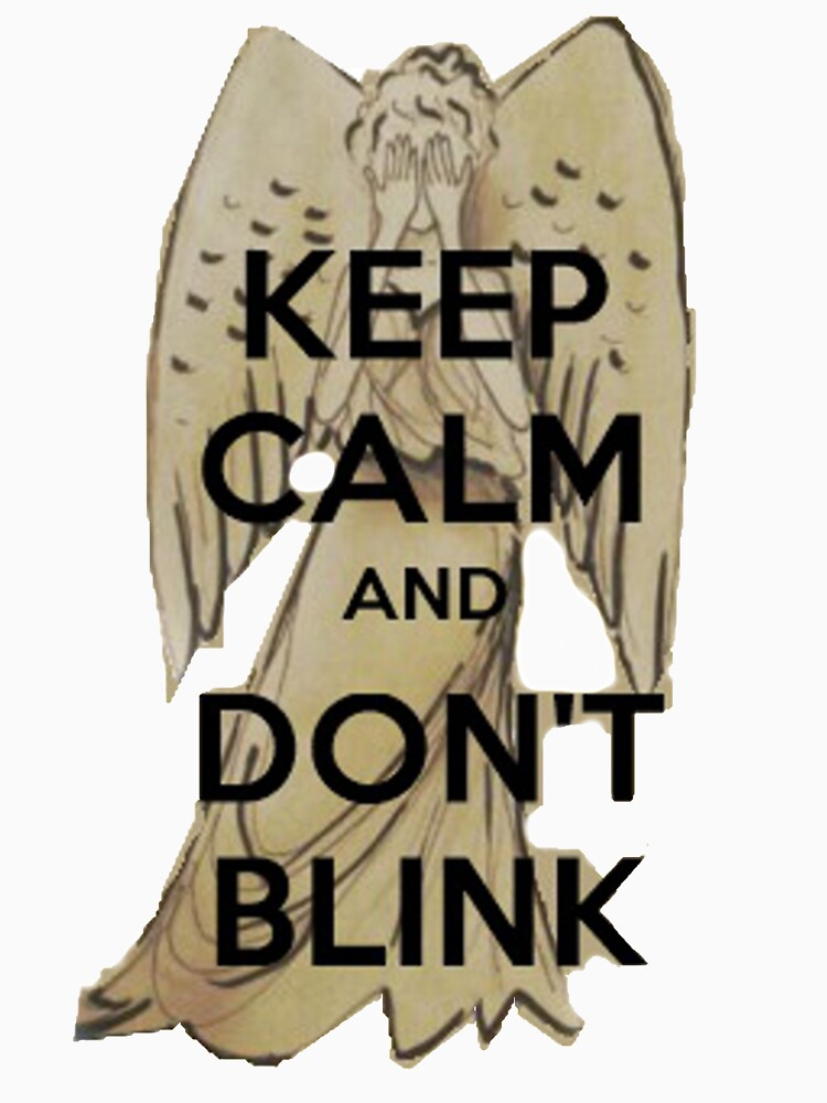 Keep Calm and Don't Blink! by tinkertonkseven