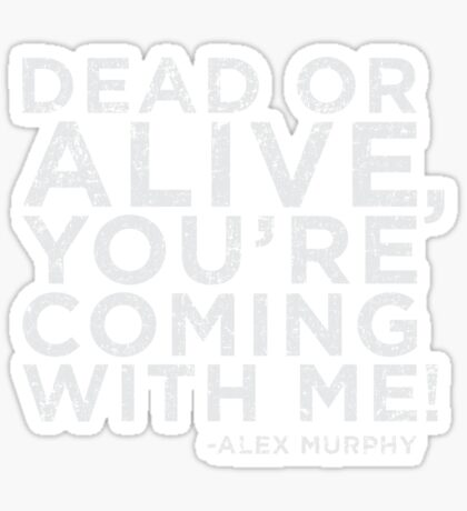 Dead or Alive, You're Coming With Me! Sticker