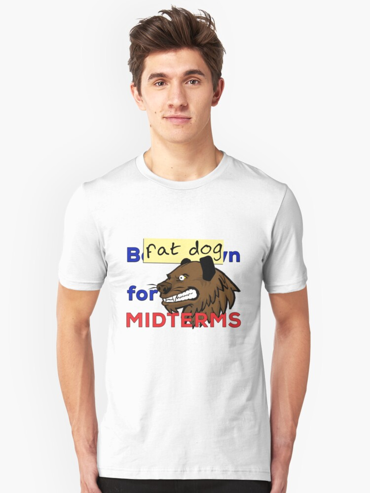 Fat Dog for midterms Unisex T-Shirt Front