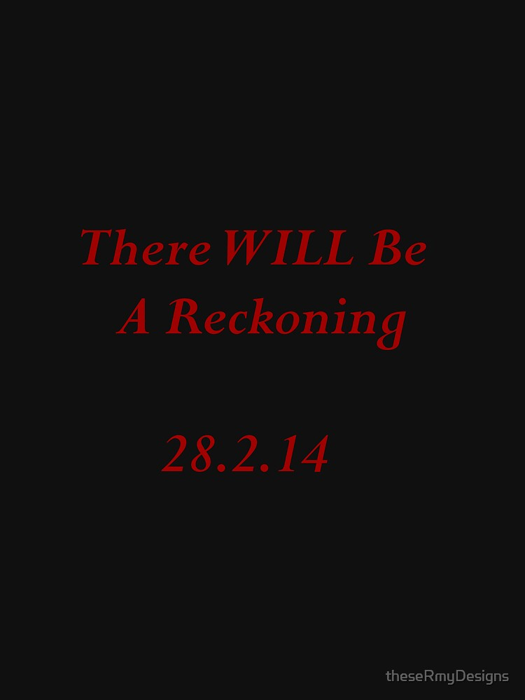 There WILL Be A Reckoning by theseRmyDesigns