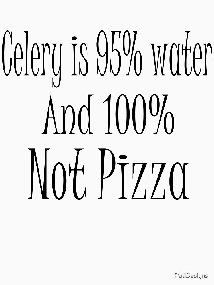 Celery is 100% Not Pizza by PatiDesigns