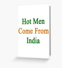 Hot Men Come From India  Greeting Card