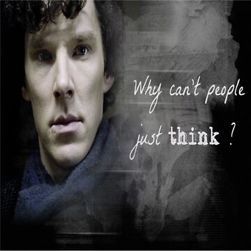 Sherlock- Why cant people just think by ArtsCupOfTea