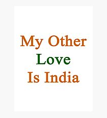 My Other Love Is India  Photographic Print
