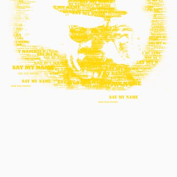 Walter White, Say my name (yellow) by artescultura