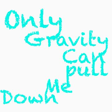 Only Gravity Can pull me down by ShaneWaller