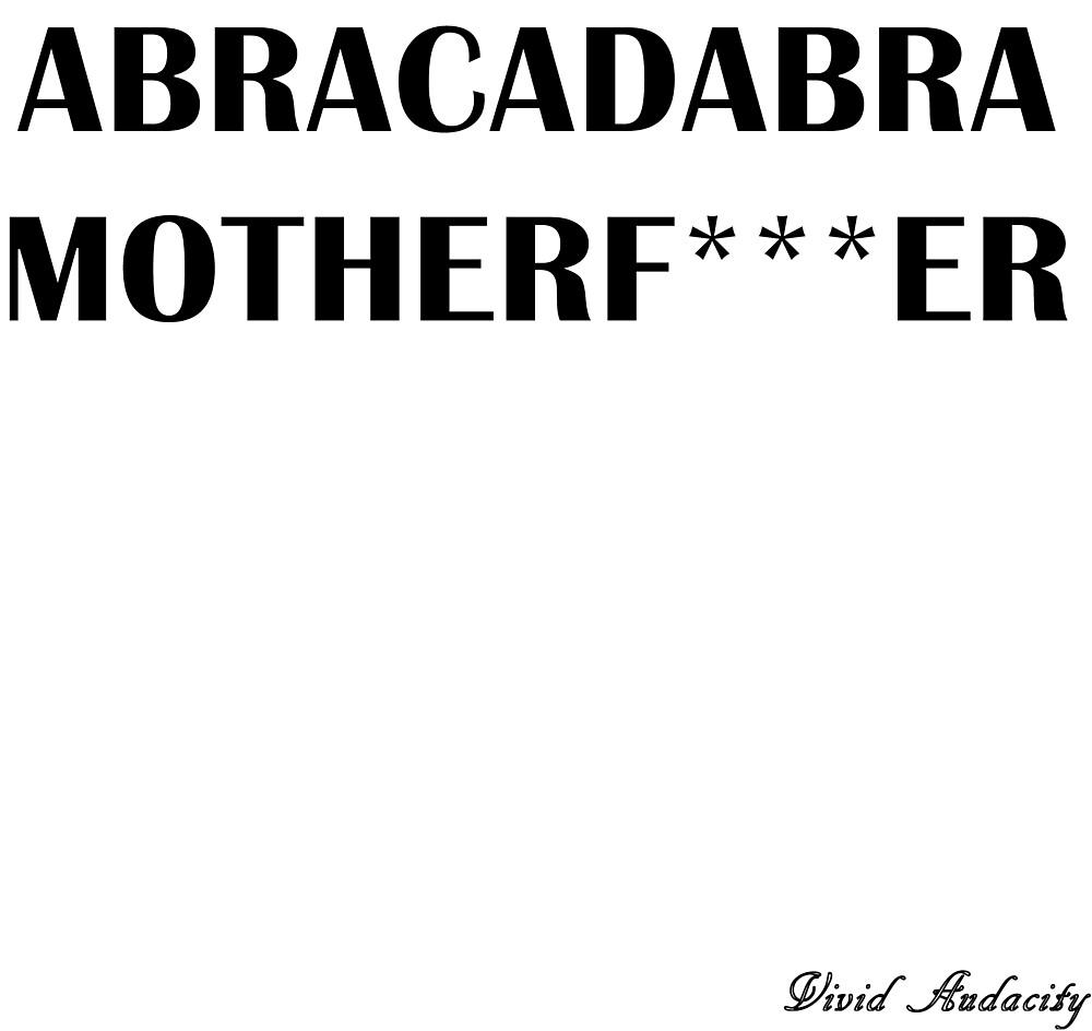 ABRACADABRA MOTHER FUCKER by VividAudacity