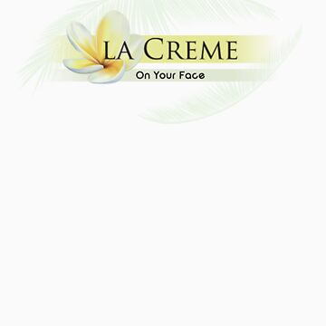 La Creme (on your face) by TarrKing