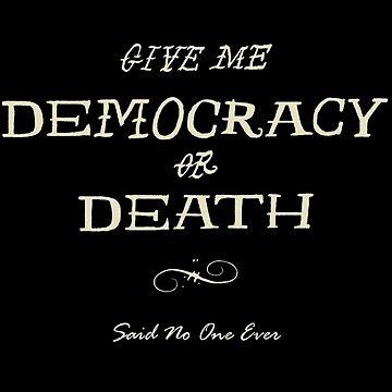 Give Me Democracy or Death by MichaelWalters