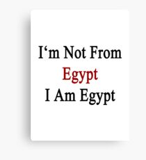 I'm Not From Egypt I Am Egypt  Canvas Print