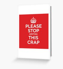 PLEASE STOP writing THIS CRAP Greeting Card