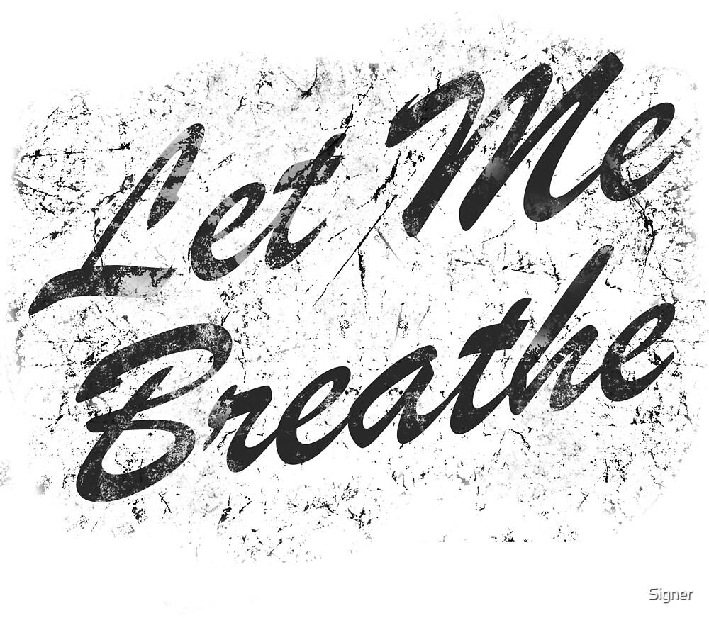 Let Me Breathe by Signer