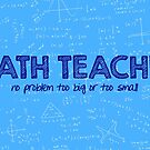 Math Teacher (no problem too big or too small) - blue by funmaths