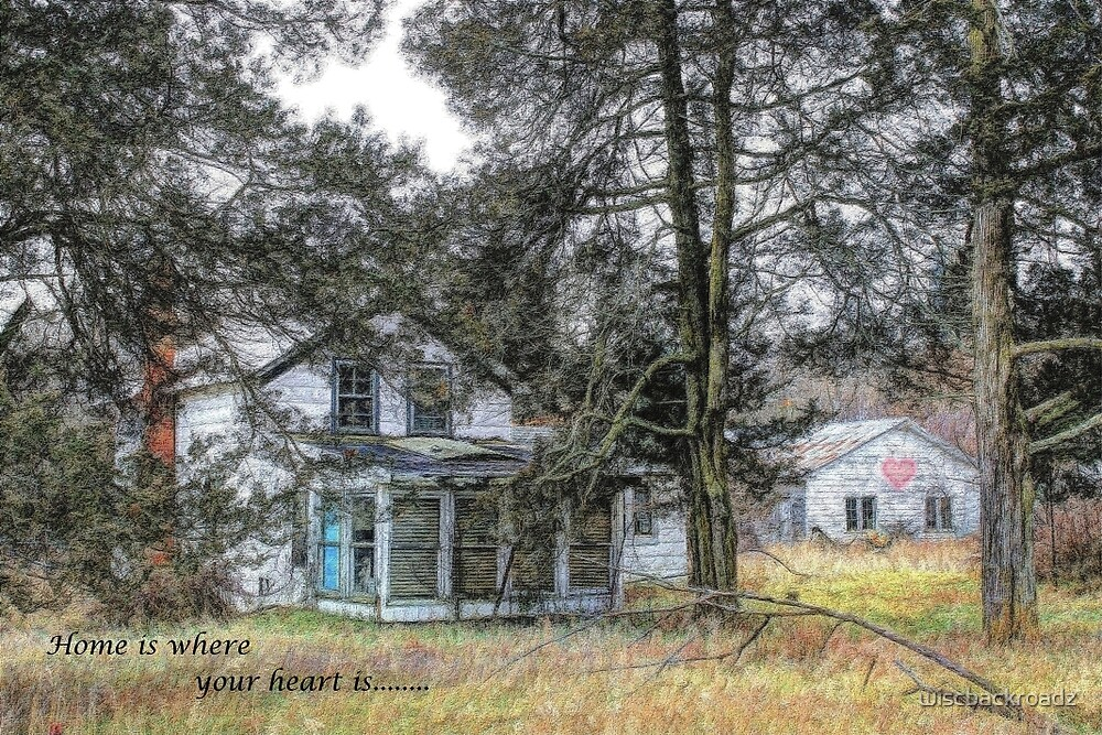 Home Is Where Your Heart Is by wiscbackroadz