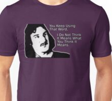 Inigo Montoya,  You Keep Using That Word Unisex T-Shirt