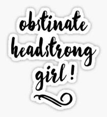 Obstinate, Headstrong Girl! - Jane Austen Sticker