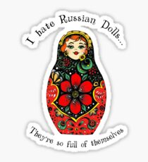 I hate Russian Dolls... They're so full of themselves - Colour Sticker
