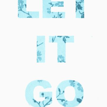 Let It Go - Floral by Toovalu