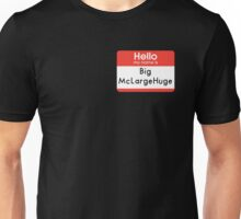 Hello My Name is - Big McLargeHuge Unisex T-Shirt