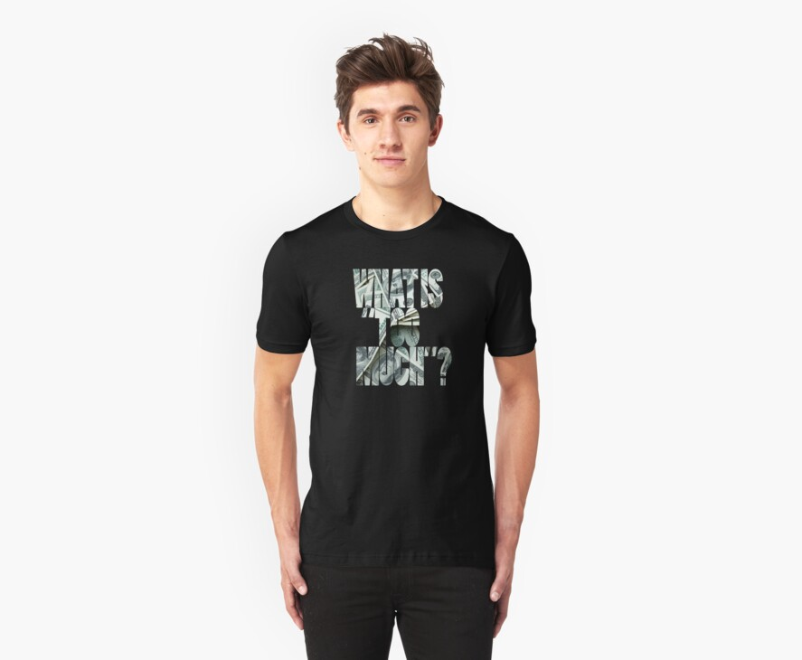 No Such Thing As Too Much Money Shirt by Mac Poole