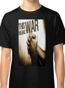 This Means War! Classic T-Shirt