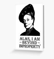 Alas, I am Beyond Impropriety Greeting Card