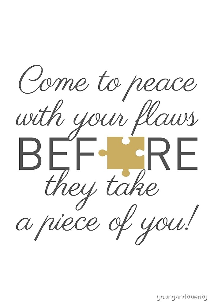 Come To Peace With Your Flaws Before They Take A Piece Of You! by youngandtwenty