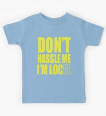 Don't hassle me I'm local shirt Kinder T-Shirt
