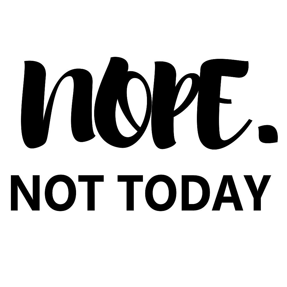 Nope. Not Today by sayingstoliveby