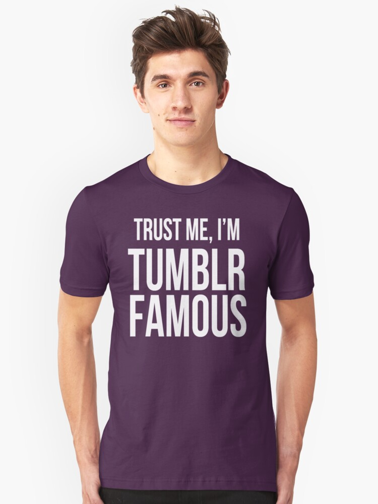 Trust Me, I'm Tumblr Famous (white) by slitheenplanet