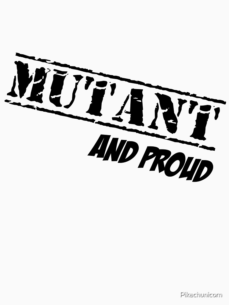 Mutant And Proud by Pikachunicorn