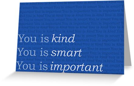 You is kind, you is smart, you is important - The Help BLUE by leishmania