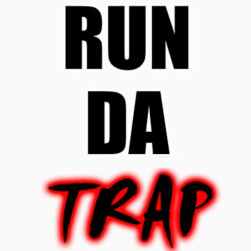 RUN DA TRAP by GetRealClothing