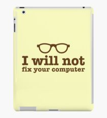 I will NOT fix your computer iPad Case/Skin