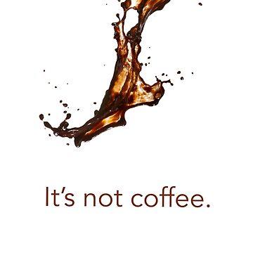 It's not coffee. by ozansezgin