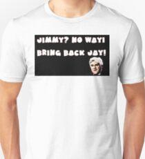 Jimmy?No Way!Bring Back Jay! Unisex T-Shirt