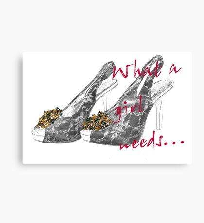 What a girl needs... Canvas Print