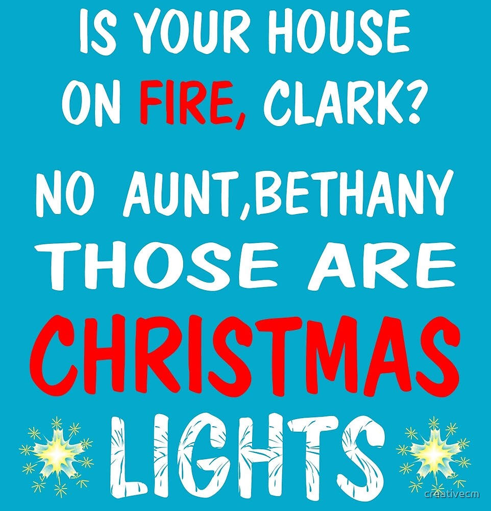 Is your house on fire,clark?No aunt,Bethany those are CHRISTMAS LIGHTS by creativecm