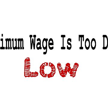 Minimum Wage Is Too Damn Low by SerenityNRhythm