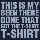 Been there! Done that! Got the T-Shirt! by anfa